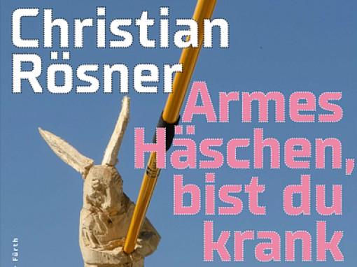 Christian Rösner: Armes Häschen, bist du krank